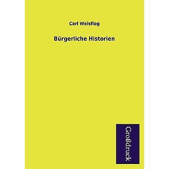 Burgerliche Historien by Weisflog & Carl