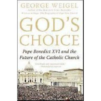 God's Choice - Pope Benedict Xvi and the Future of the Catholic Church