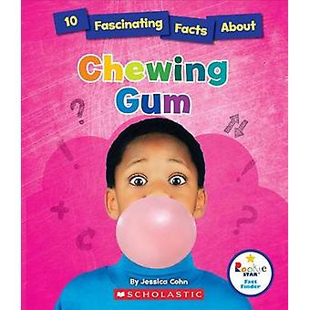 10 Fascinating Facts about Chewing Gum by Jessica Cohn - 978053122941