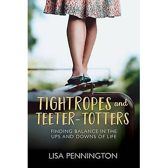 Tightropes and Teeter-Totters - Finding Balance in the Ups and Downs o