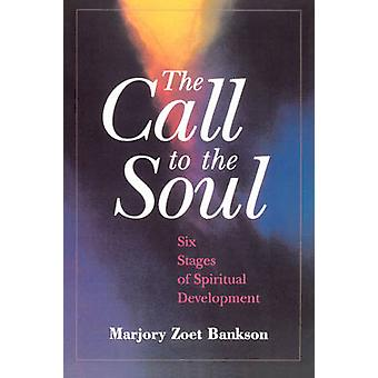 The Call to the Soul - Six Stages of Spiritual Development by The Call