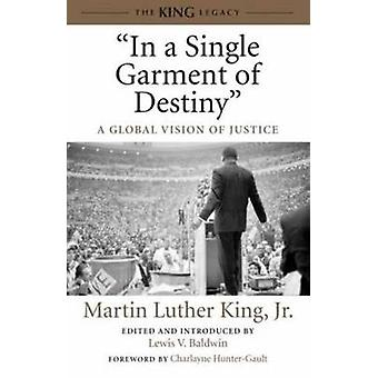 In a Single Garment of Destiny - A Global Vision of Justice by Martin