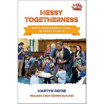 Messy Togetherness - Being Intergenerational in Messy Church by Martyn