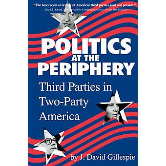 Politics at the Periphery - Third Parties in Two-party America by J.Da
