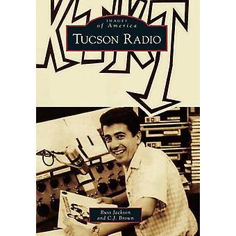 Tucson Radio by Russ Jackson - C J Brown - 9781467131407 Book