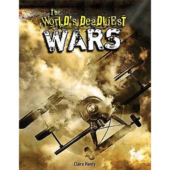 The World's Deadliest Wars by Claire Henry - 9781477761533 Book