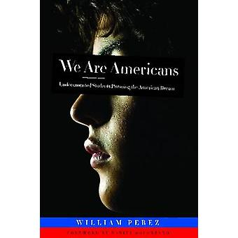 We are Americans - Undocumented Students Pursuing the American Dream b