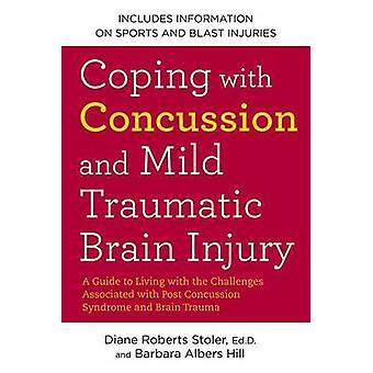 Coping with Concussion and Mild Traumatic Brain Injury - A Guide to Li