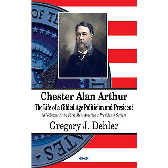 Chester Alan Arthur - The Life of a Gilded Age Politician and Presiden