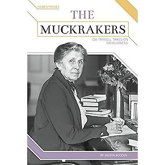 The Muckrakers - Ida Tarbell Takes on Big Business by Valerie Bodden -