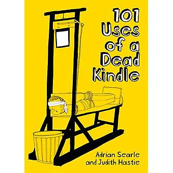 101 Uses of a Dead Kindle by Adrian Searle - Judith Hastie - 97819087