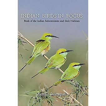 Indian Birds in Focus - Birds of the Indian Subcontinent and Their Hab