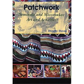 Patchwork - Seminole and Miccosukee Art and Activities by Dorothy Down
