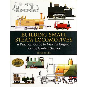 Building Small Steam Locomotives: A Practical Guide to Making Engines for Garden Gauges (Hardcover) by Jones Peter