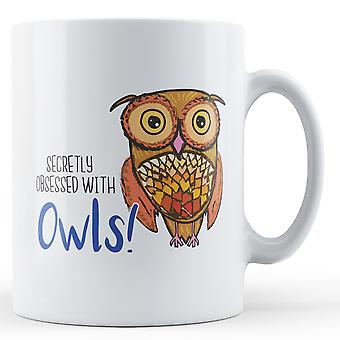 Secretly obsessed with Owls! - Printed Mug
