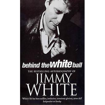 Behind the White Ball - My Autobiography by Jimmy White - 978009927184