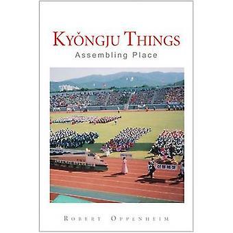 Kyongju Dinge - Platz von Robert Oppenheim - 9780472050307 Montage