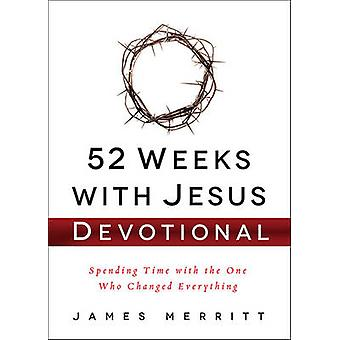 52 Weeks with Jesus Devotional - Spending Time with the One Who Change