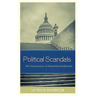 Political Scandals - The Consequences of Temporary Gratification by La