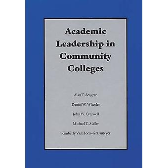 Academic Leadership in Community Colleges by Alan T. Seagren - etc. -