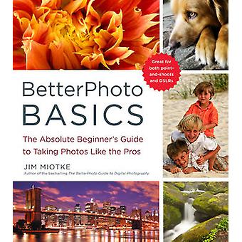 BetterPhoto Basics - The Absolute Beginner's Guide to Taking Photos Li