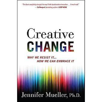 Creative Change - Why We Resist It... How We Can Embrace It by Jennife