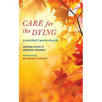 Care for the Dying - A Practical and Pastoral Guide by Sioned Evans -