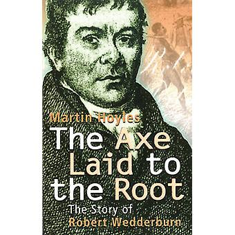 The Axe Laid to the Root - The Story of Robert Wedderburn by Martin Ho