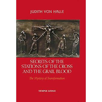 Secrets of the Stations of the Cross and the Grail Blood - The Mystery