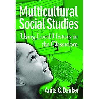 Multicultural Social Studies - Using Local History in the Classroom by