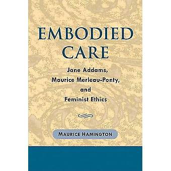 Embodied Care - Jane Addams - Maurice Merleau-Ponty - and Feminist Eth