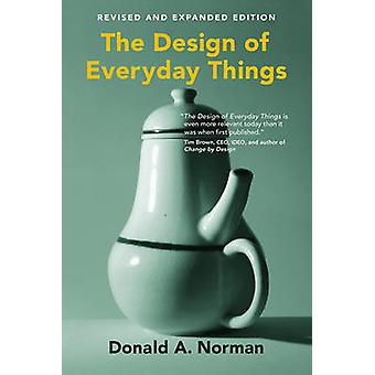 The Design of Everyday Things (2nd revised and expanded ed) by Donald