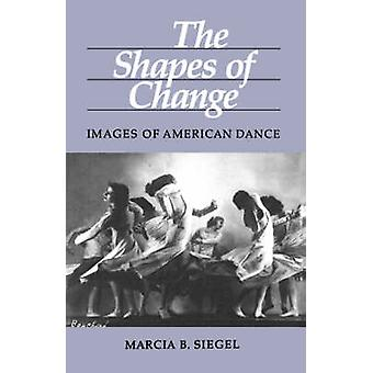 The Shapes of Change - Images of American Dance by Marcia B. Siegel -