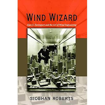 Wind Wizard - Alan G. Davenport and the Art of Wind Engineering by Sio