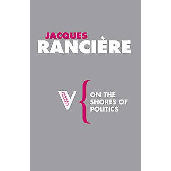 On the Shores of Politics by Jacques Ranciere - 9781844675777 Book