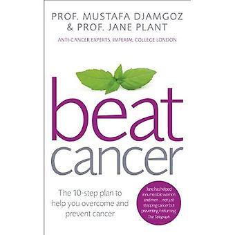 Beat Cancer: Hur att återta kontrollen över din hälsa och ditt liv