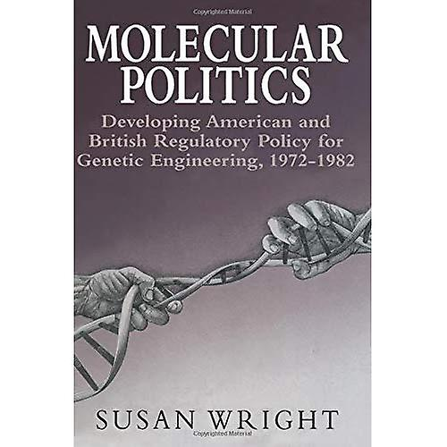 Molecular Politics  Developing American And British Regulatory Policy For Genetic Engineering, 1972-1982  Developing...