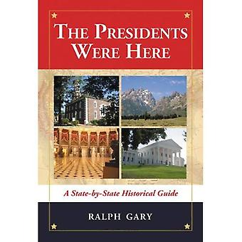 The Presidents Were Here: A State-By-State Historical Guide