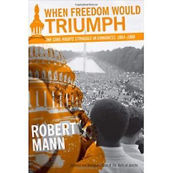 Quelle liberté triompherait: La lutte des droits civiques à Congrès, 1954-1968