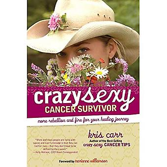 Crazy Sexy Cancer Survivor: More Rebellion and Fire for Your Healing Journey (Crazy Sexy)