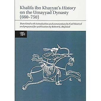 The Khalifa ibn Khayyat's History on the Umayyad Dynasty (660-750) (Translated Texts for Historians)