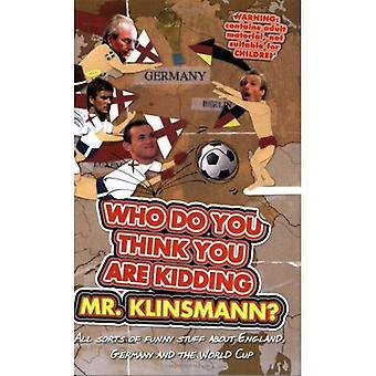 Vem gör du tror du är skojar herr Klinsmann? (Fotbolls-VM 2006)
