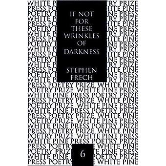 If Not These Wrinkles of Darkness: Rembrandt, A Self-Portrait (White Pine Poetry Prize)