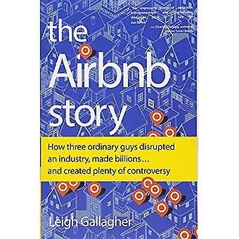 L'histoire d'Airbnb: Comment les trois gars ordinaires perturbé une industrie, fait des milliards... et a créé beaucoup de controverse
