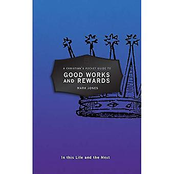 A Christian's Pocket Guide to Good Works and Rewards:� In this Life and the Next