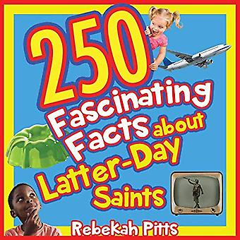 250 Fascinating Facts about� Latter-Day Saints