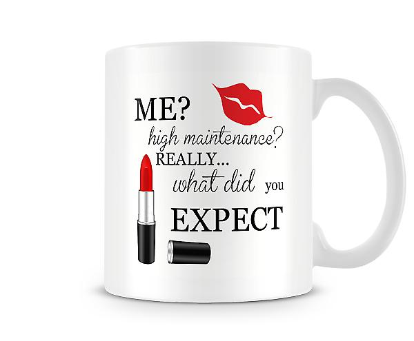 Printed Mug Me High Maintenance? Really... What Did You Expect?
