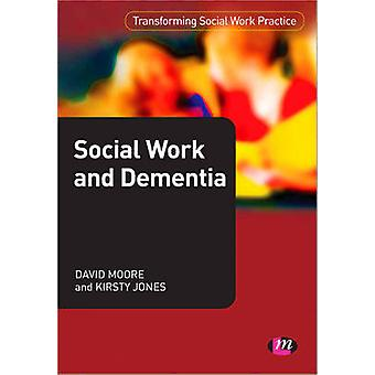 Social Work and Dementia by David Cooper Moore - Kirsty Jones - 97808