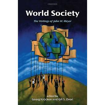 World Society The Writings of John W. Meyer by Krucken & Georg
