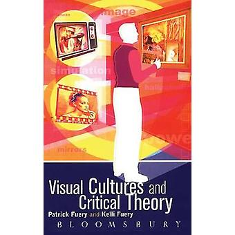 Visual Cultures and Critical Theory by Fuery & Patrick